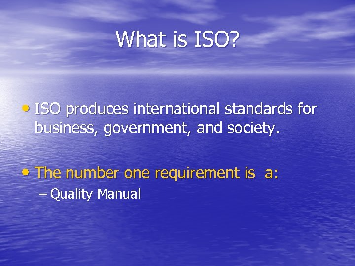 What is ISO? • ISO produces international standards for business, government, and society. •