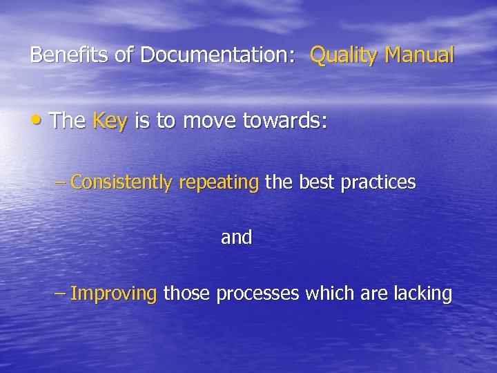 Benefits of Documentation: Quality Manual • The Key is to move towards: – Consistently