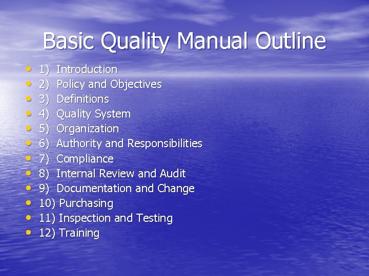 Basic Quality Manual Outline • • • 1) Introduction 2) Policy and Objectives 3)