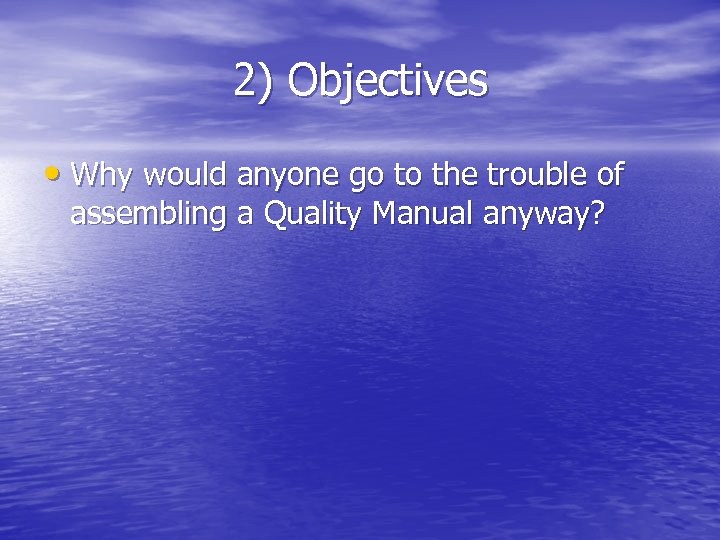 2) Objectives • Why would anyone go to the trouble of assembling a Quality