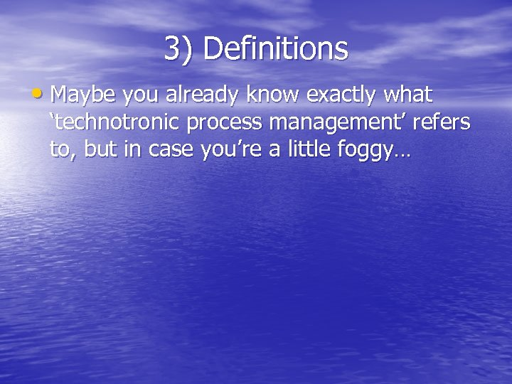 3) Definitions • Maybe you already know exactly what 'technotronic process management' refers to,