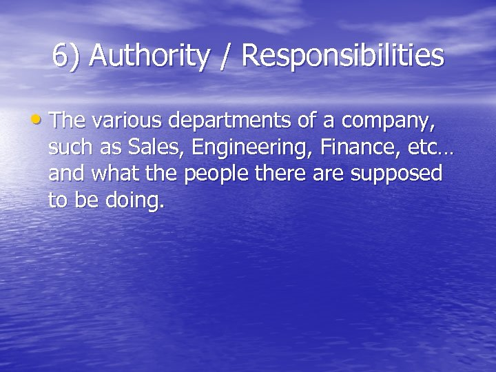 6) Authority / Responsibilities • The various departments of a company, such as Sales,