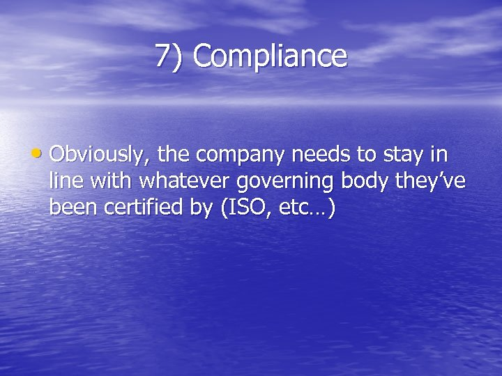 7) Compliance • Obviously, the company needs to stay in line with whatever governing