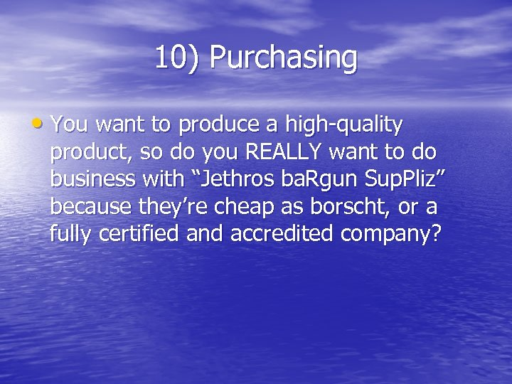 10) Purchasing • You want to produce a high-quality product, so do you REALLY