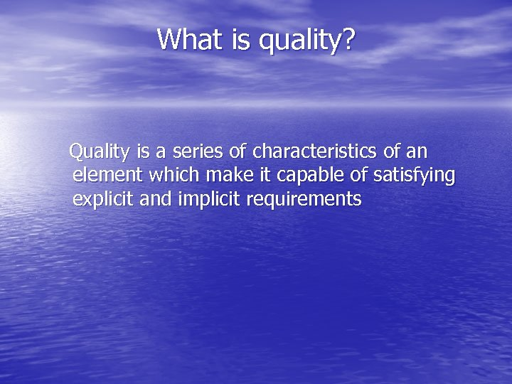 What is quality? Quality is a series of characteristics of an element which make