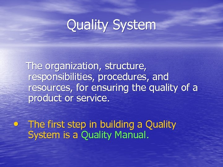 Quality System The organization, structure, responsibilities, procedures, and resources, for ensuring the quality of