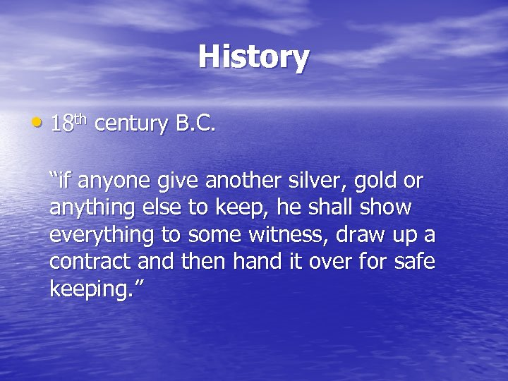"History • 18 th century B. C. ""if anyone give another silver, gold or"
