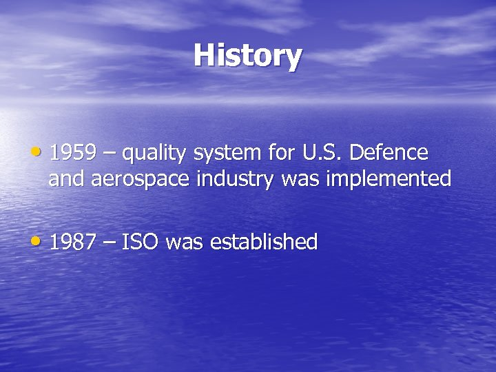 History • 1959 – quality system for U. S. Defence and aerospace industry was