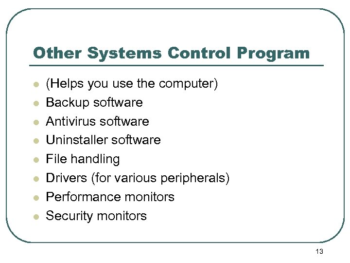 Other Systems Control Program l l l l (Helps you use the computer) Backup