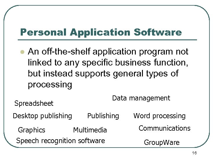 Personal Application Software l An off-the-shelf application program not linked to any specific business