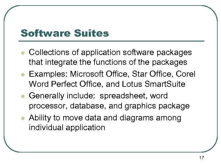 Software Suites l l Collections of application software packages that integrate the functions of