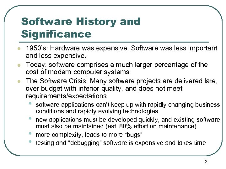 Software History and Significance l l l 1950's: Hardware was expensive. Software was less