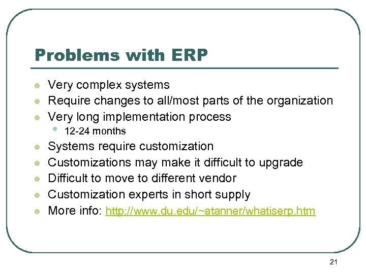 Problems with ERP l l l l Very complex systems Require changes to all/most