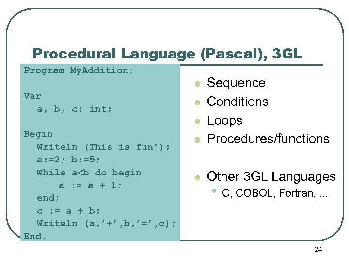 Procedural Language (Pascal), 3 GL Program My. Addition; l Sequence Conditions Loops Procedures/functions l