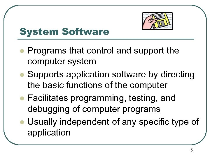 System Software l l Programs that control and support the computer system Supports application