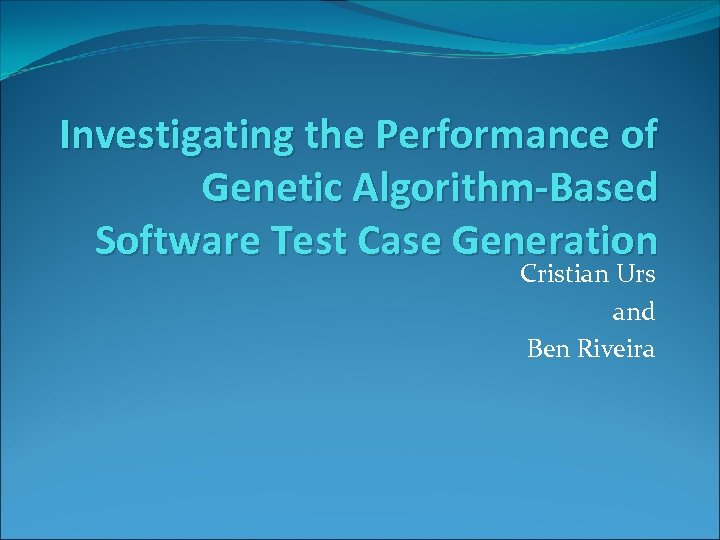 Investigating the Performance of Genetic Algorithm-Based Software Test Case Generation Cristian Urs and Ben