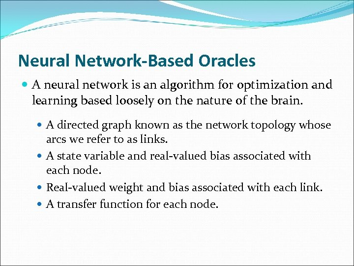 Neural Network-Based Oracles A neural network is an algorithm for optimization and learning based