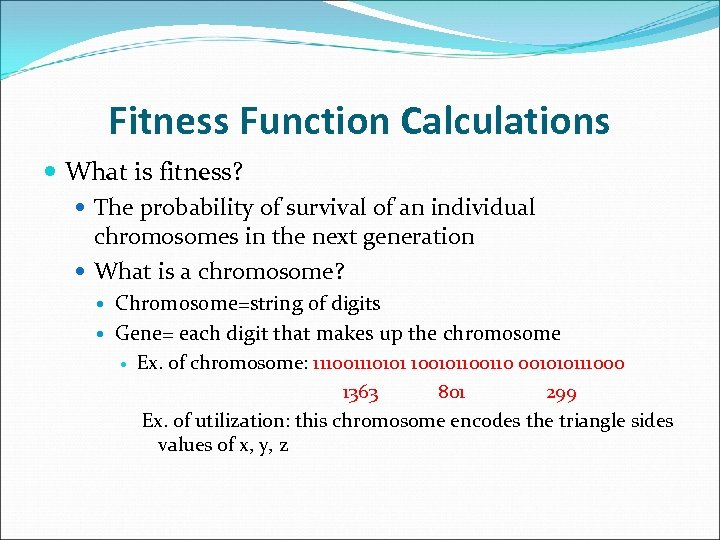 Fitness Function Calculations What is fitness? The probability of survival of an individual chromosomes