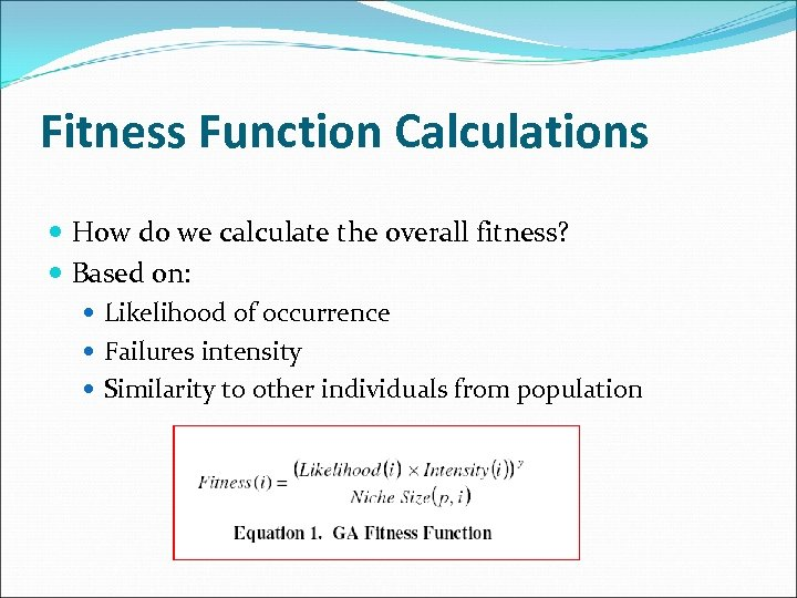 Fitness Function Calculations How do we calculate the overall fitness? Based on: Likelihood of