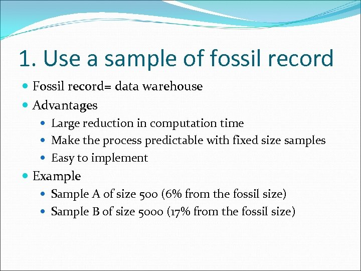 1. Use a sample of fossil record Fossil record= data warehouse Advantages Large reduction