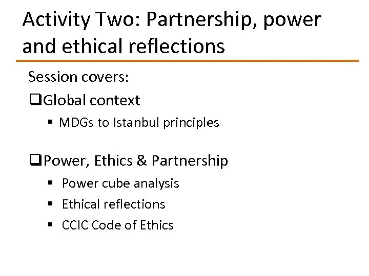 Activity Two: Partnership, power and ethical reflections Session covers: q. Global context § MDGs