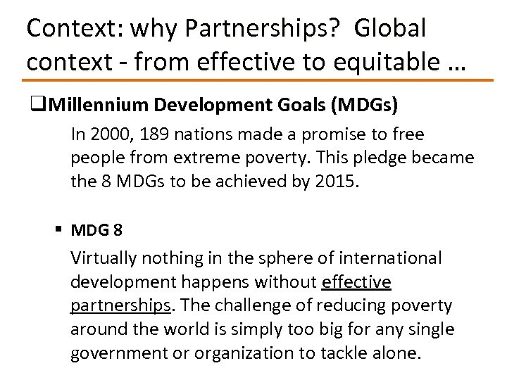 Context: why Partnerships? Global context - from effective to equitable … q. Millennium Development