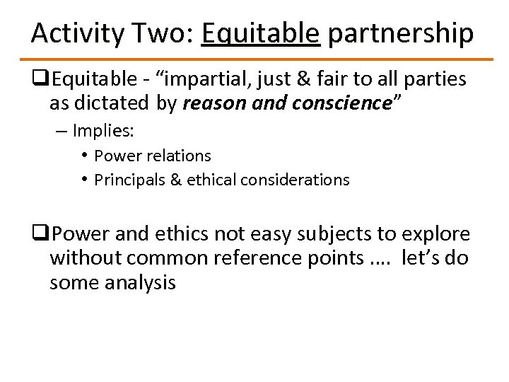 "Activity Two: Equitable partnership q. Equitable - ""impartial, just & fair to all parties"