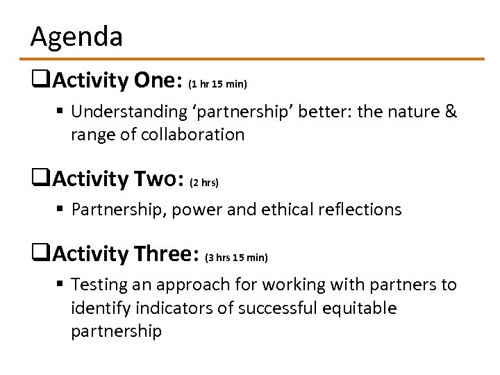 Agenda q. Activity One: (1 hr 15 min) § Understanding 'partnership' better: the nature