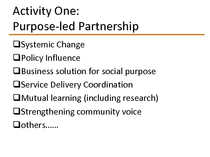 Activity One: Purpose-led Partnership q. Systemic Change q. Policy Influence q. Business solution for