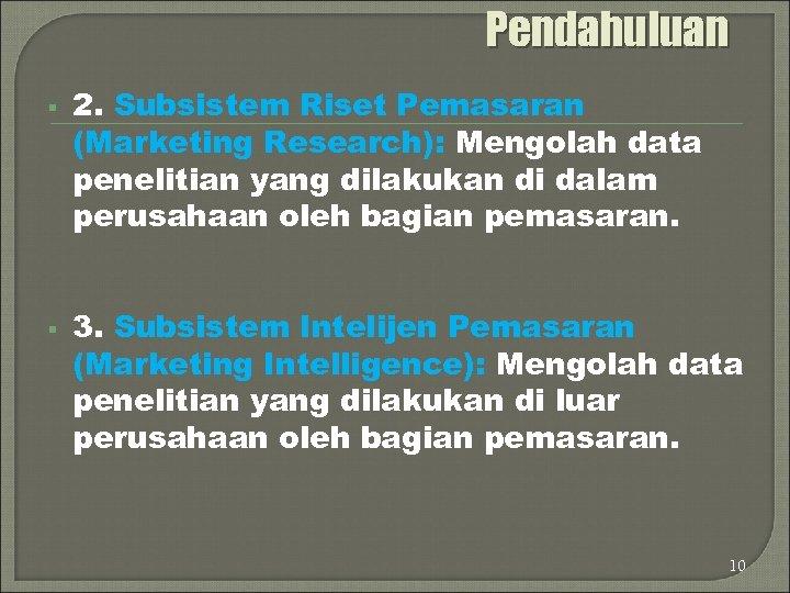 Pendahuluan § § 2. Subsistem Riset Pemasaran (Marketing Research): Mengolah data penelitian yang dilakukan