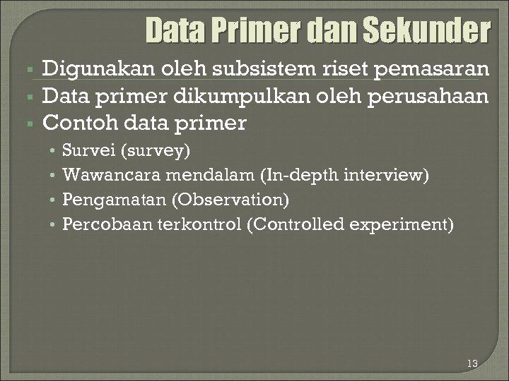 Data Primer dan Sekunder § § § Digunakan oleh subsistem riset pemasaran Data primer