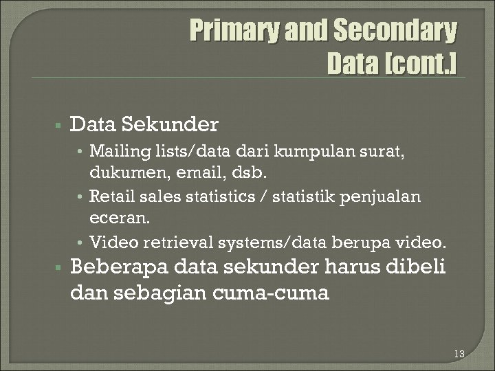 primary and secondary data Secondary data is the data that have been already collected by and readily available from other sources such data are cheaper and more quickly obtainable than the primary data and also may be available when primary data can not be obtained at all.