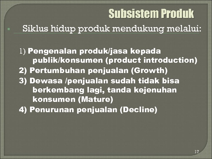 Subsistem Produk § Siklus hidup produk mendukung melalui: 1) Pengenalan produk/jasa kepada publik/konsumen (product