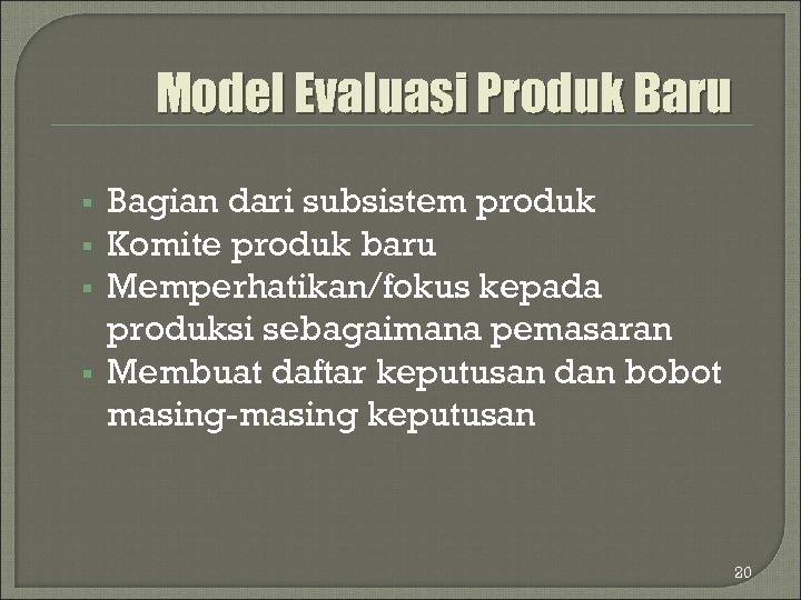 Model Evaluasi Produk Baru § § Bagian dari subsistem produk Komite produk baru Memperhatikan/fokus
