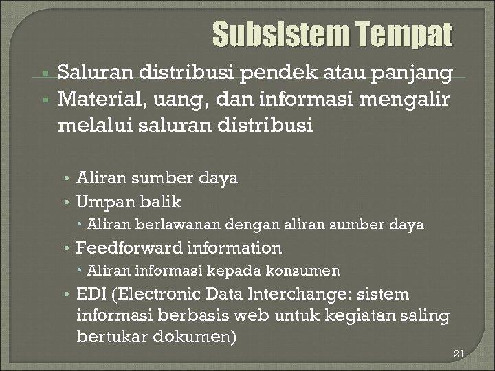 Subsistem Tempat § § Saluran distribusi pendek atau panjang Material, uang, dan informasi mengalir