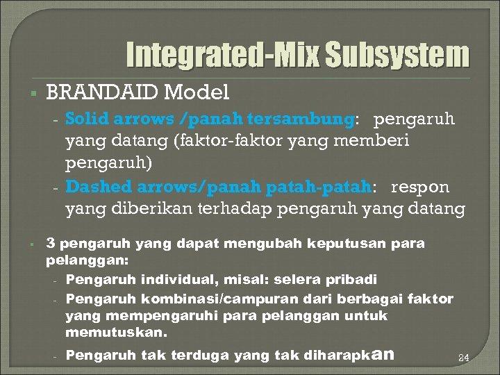 Integrated-Mix Subsystem § BRANDAID Model Solid arrows /panah tersambung: pengaruh yang datang (faktor-faktor yang