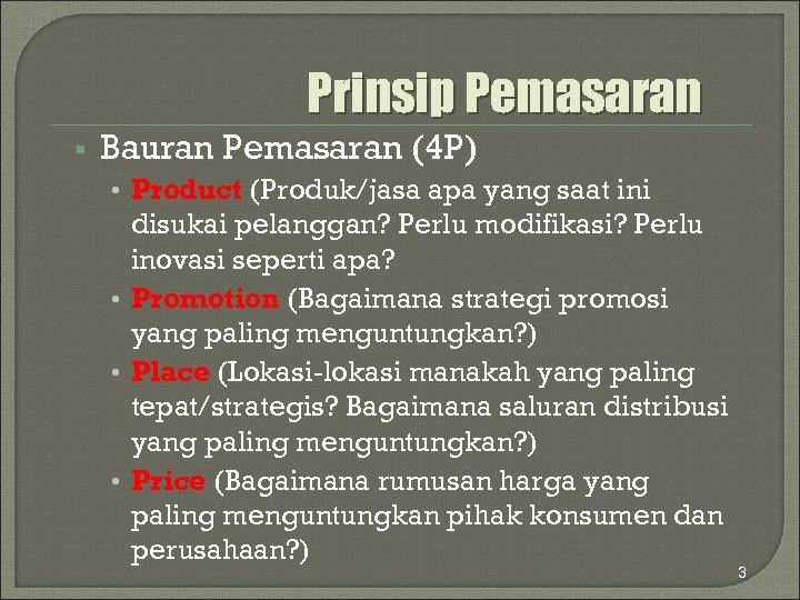 Prinsip Pemasaran § Bauran Pemasaran (4 P) • Product (Produk/jasa apa yang saat ini