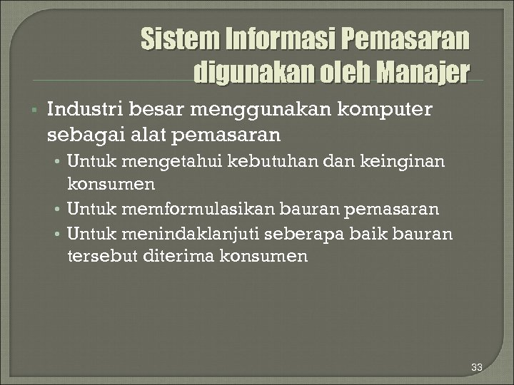 Sistem Informasi Pemasaran digunakan oleh Manajer § Industri besar menggunakan komputer sebagai alat pemasaran