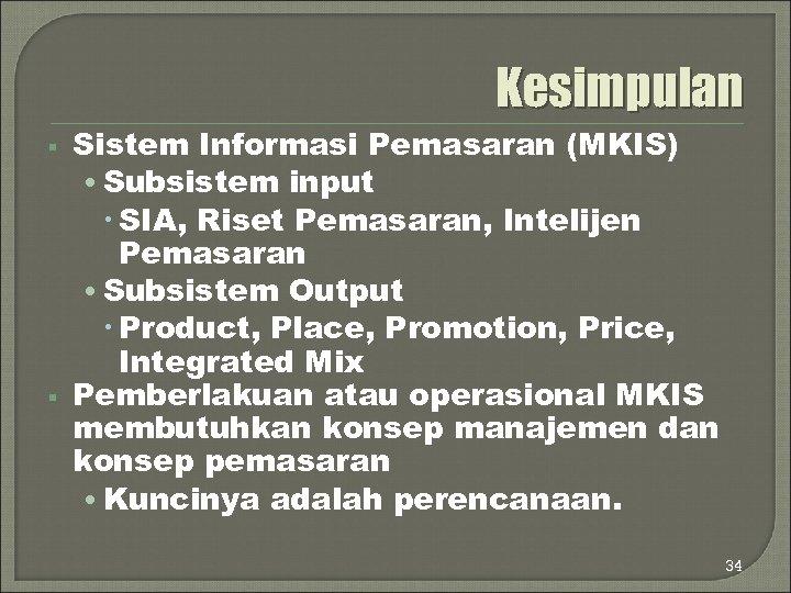 Kesimpulan § § Sistem Informasi Pemasaran (MKIS) • Subsistem input SIA, Riset Pemasaran, Intelijen