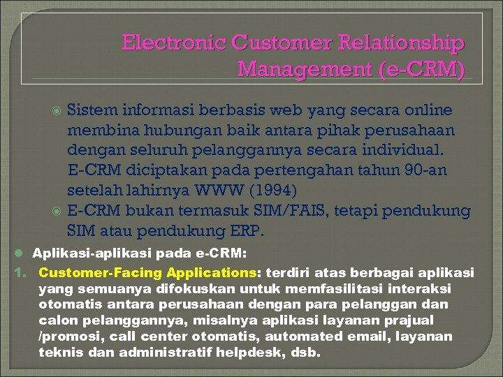Electronic Customer Relationship Management (e-CRM) Sistem informasi berbasis web yang secara online membina hubungan