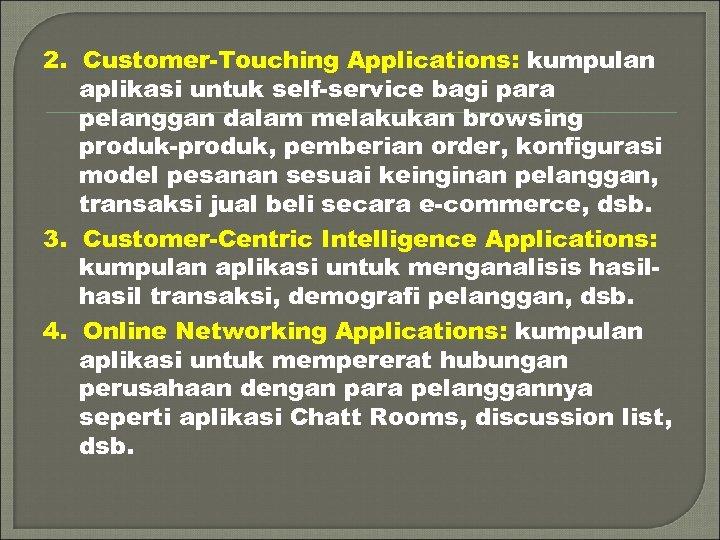 2. Customer-Touching Applications: kumpulan aplikasi untuk self-service bagi para pelanggan dalam melakukan browsing produk-produk,
