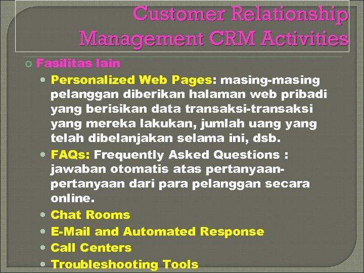 Customer Relationship Management CRM Activities Fasilitas lain Personalized Web Pages: masing-masing pelanggan diberikan halaman