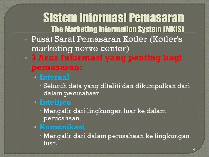 Sistem Informasi Pemasaran The Marketing Information System (MKIS) § § Pusat Saraf Pemasaran Kotler