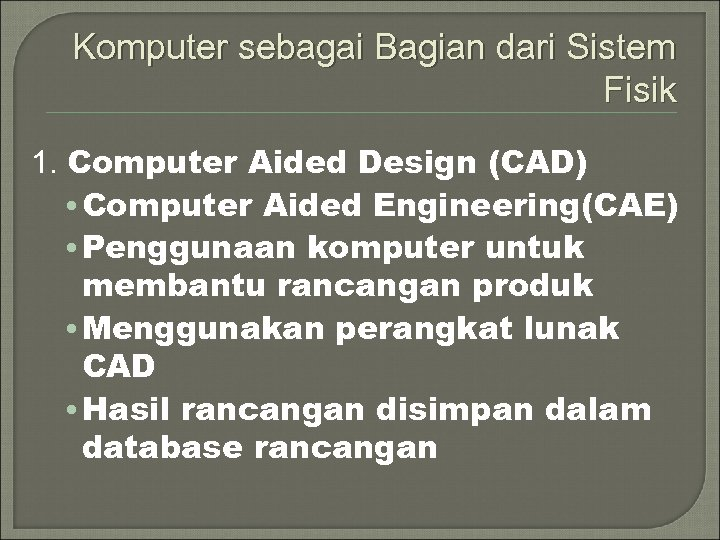 Komputer sebagai Bagian dari Sistem Fisik 1. Computer Aided Design (CAD) • Computer Aided