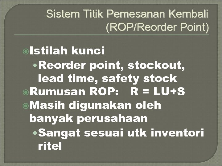 Sistem Titik Pemesanan Kembali (ROP/Reorder Point) Istilah kunci • Reorder point, stockout, lead time,