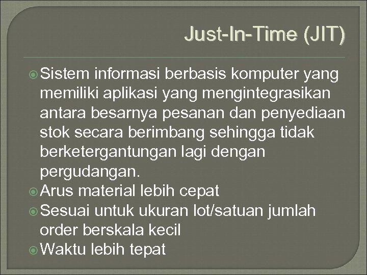 Just-In-Time (JIT) Sistem informasi berbasis komputer yang memiliki aplikasi yang mengintegrasikan antara besarnya pesanan