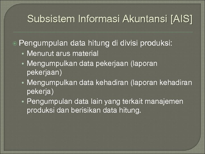 Subsistem Informasi Akuntansi [AIS] Pengumpulan data hitung di divisi produksi: • Menurut arus material
