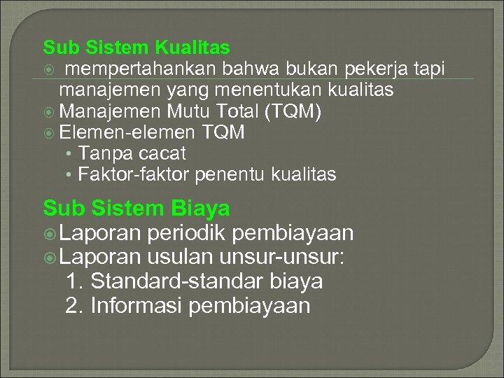 Sub Sistem Kualitas mempertahankan bahwa bukan pekerja tapi manajemen yang menentukan kualitas Manajemen Mutu