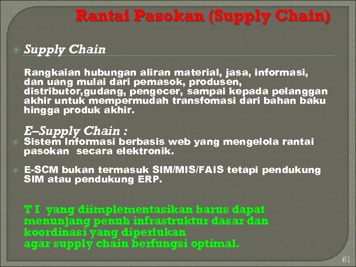 Rantai Pasokan (Supply Chain) Supply Chain Rangkaian hubungan aliran material, jasa, informasi, dan uang
