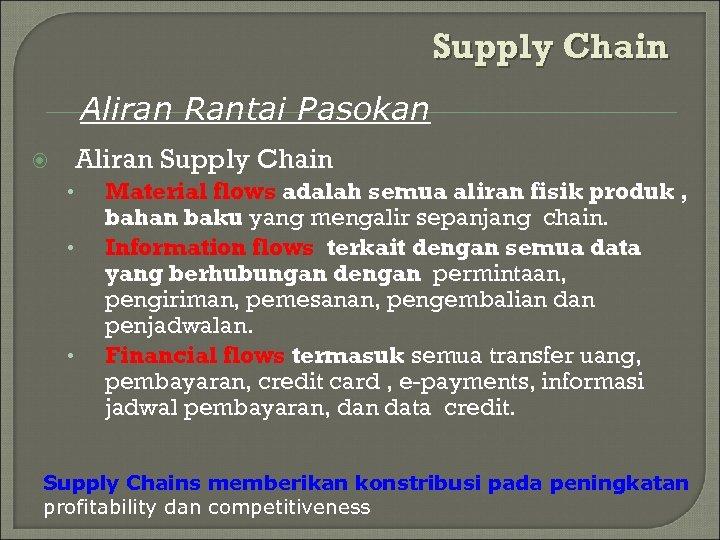 Supply Chain Aliran Rantai Pasokan Aliran Supply Chain • • • Material flows adalah
